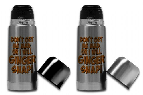 350ml - Don't Get Me Mad Or I Will Ginger Snap!
